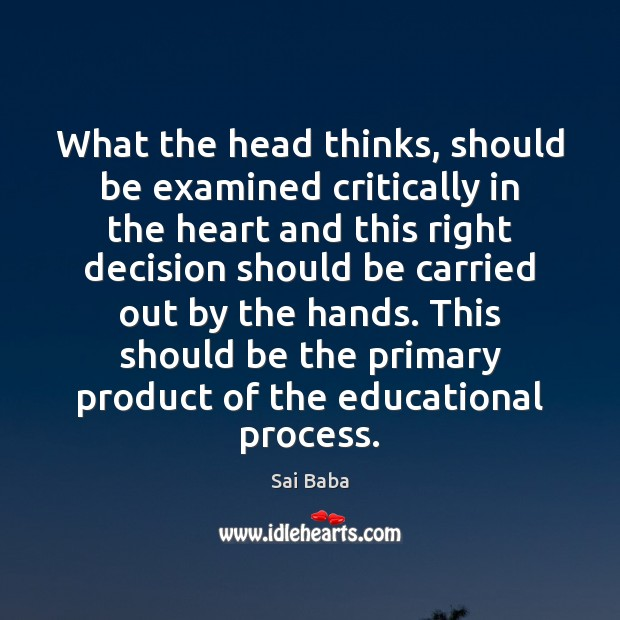 What the head thinks, should be examined critically in the heart and Image