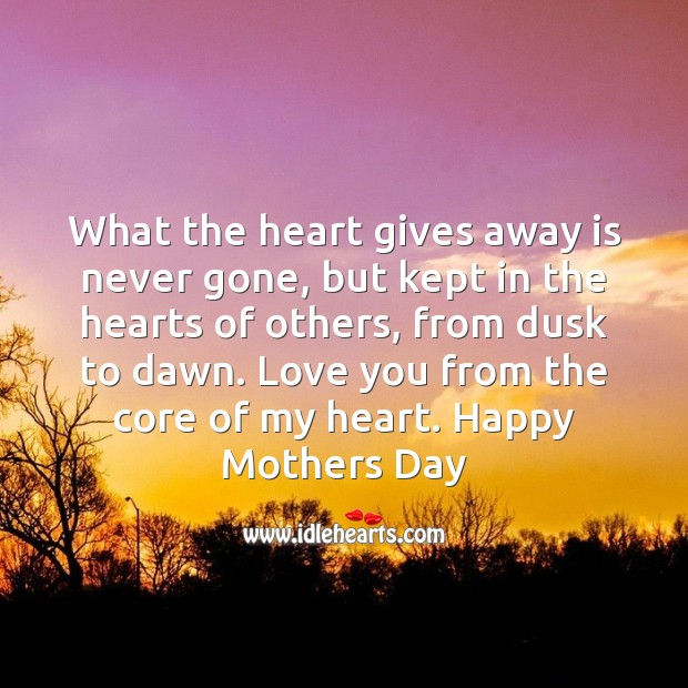 What the heart gives away is never gone Mother's Day Quotes Image