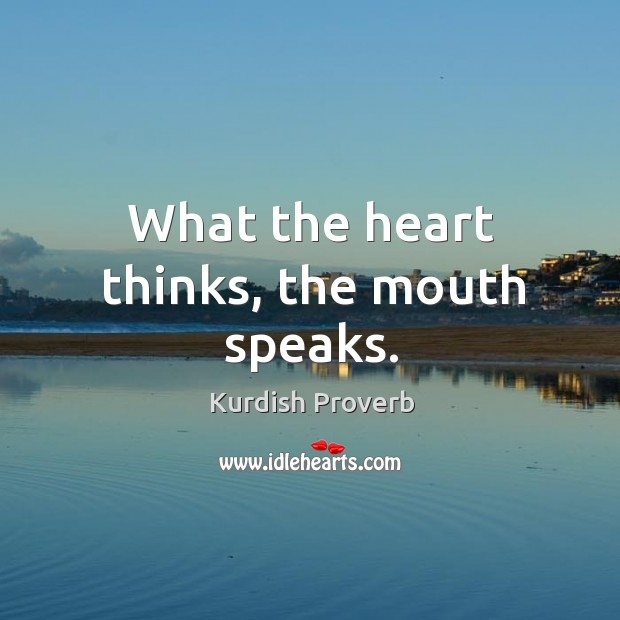 What the heart thinks, the mouth speaks. Kurdish Proverbs Image