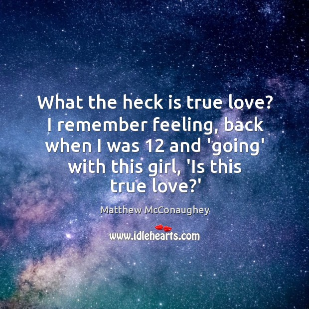 Image, What the heck is true love? I remember feeling, back when I