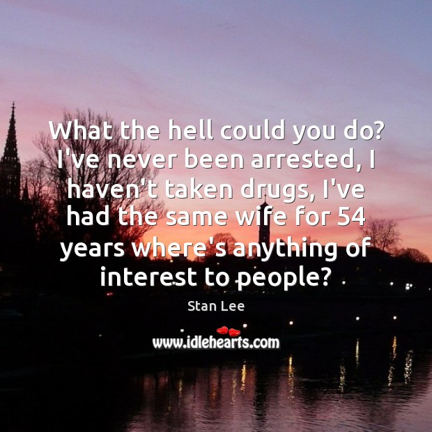 What the hell could you do? I've never been arrested, I haven't Image