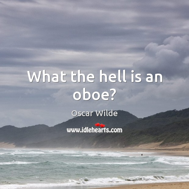 Image, What the hell is an oboe?