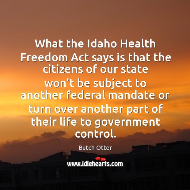 Image, What the idaho health freedom act says is that the citizens of our state won't be subject