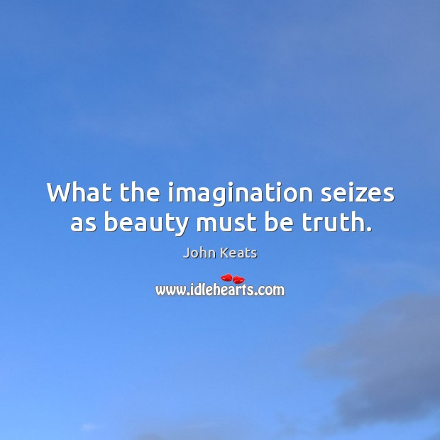 What the imagination seizes as beauty must be truth. Image
