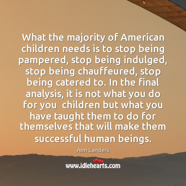 What the majority of American children needs is to stop being pampered, Ann Landers Picture Quote