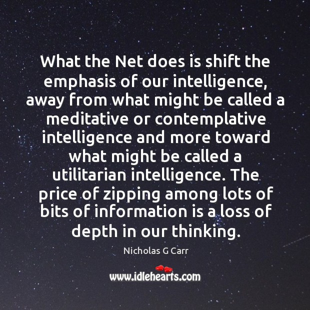 What the Net does is shift the emphasis of our intelligence, away Image