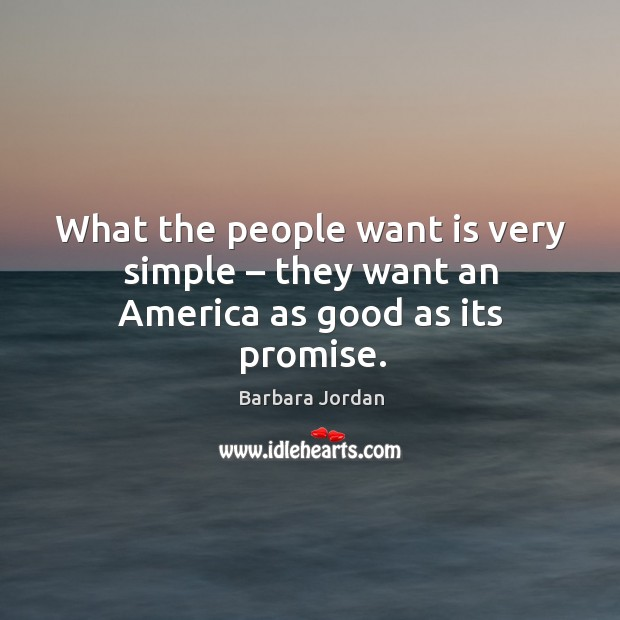 What the people want is very simple – they want an america as good as its promise. Image