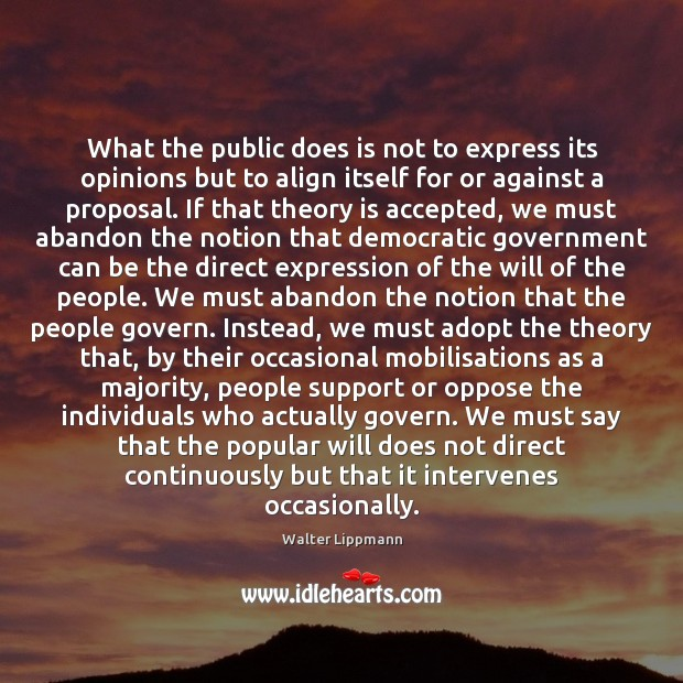 What the public does is not to express its opinions but to Walter Lippmann Picture Quote