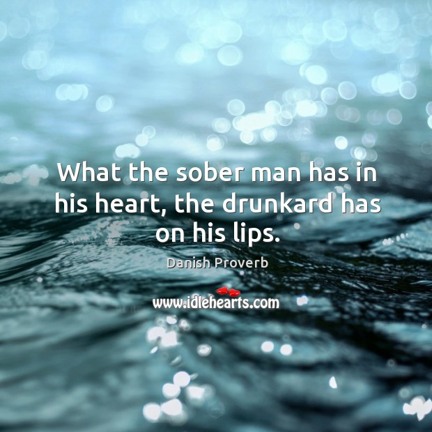 Image, What the sober man has in his heart, the drunkard has on his lips.