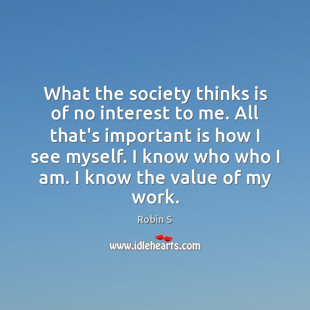 What the society thinks is of no interest to me. All that's Image