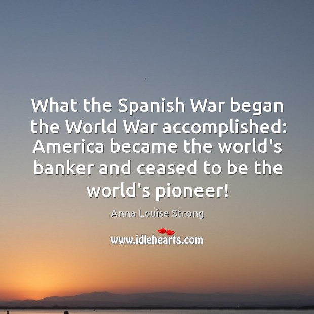 Image, What the Spanish War began the World War accomplished: America became the