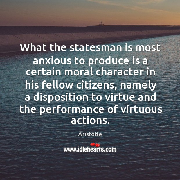 Image, What the statesman is most anxious to produce is a certain moral character in his
