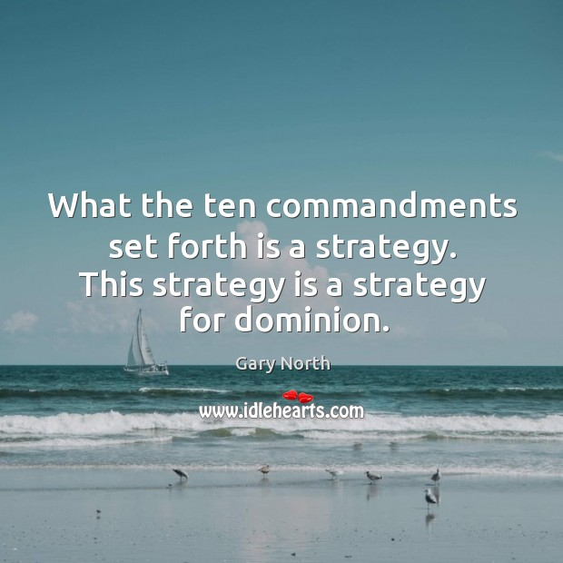 What the ten commandments set forth is a strategy. This strategy is a strategy for dominion. Image