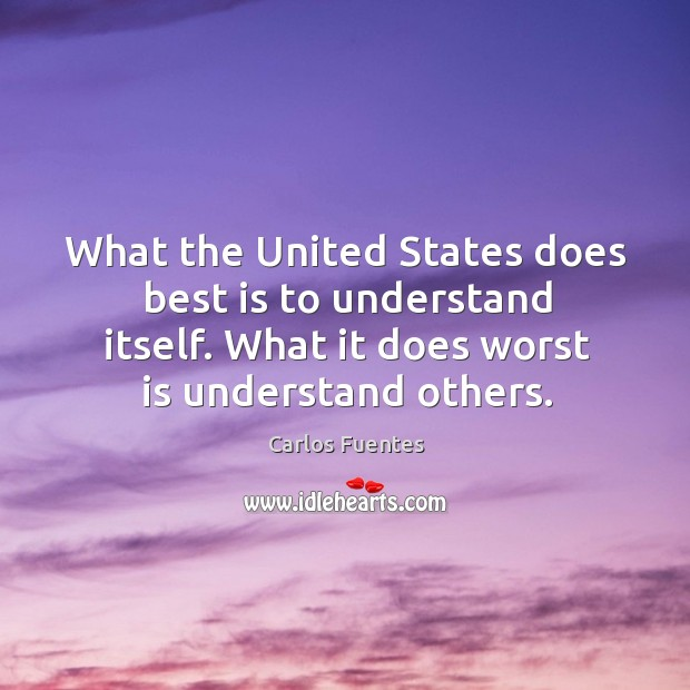 What the united states does best is to understand itself. What it does worst is understand others. Image