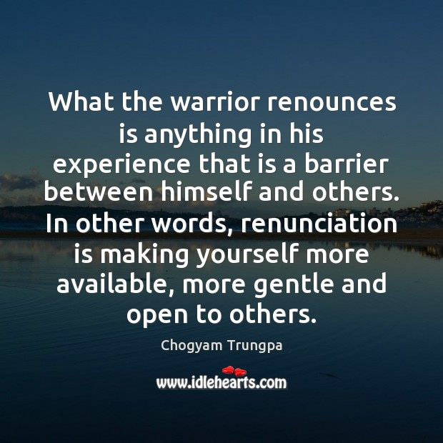 Image, What the warrior renounces is anything in his experience that is a