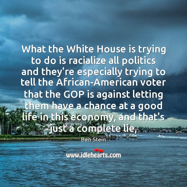 What the White House is trying to do is racialize all politics Economy Quotes Image