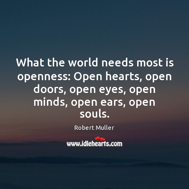 What the world needs most is openness: Open hearts, open doors, open Image
