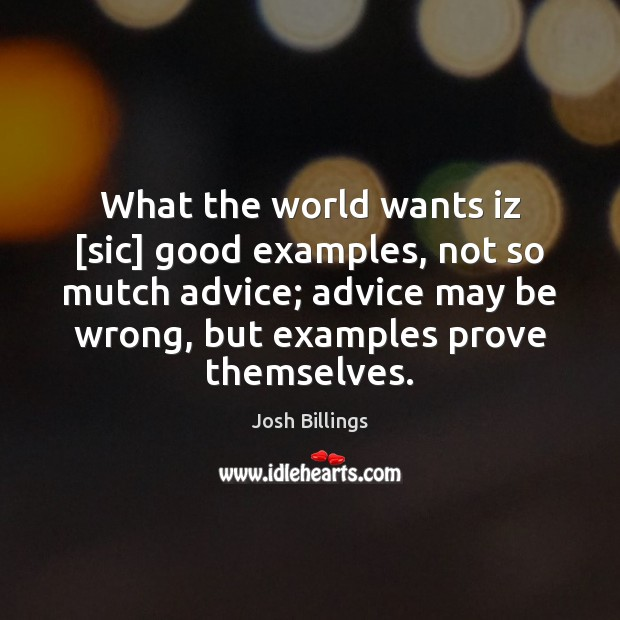 What the world wants iz [sic] good examples, not so mutch advice; Image