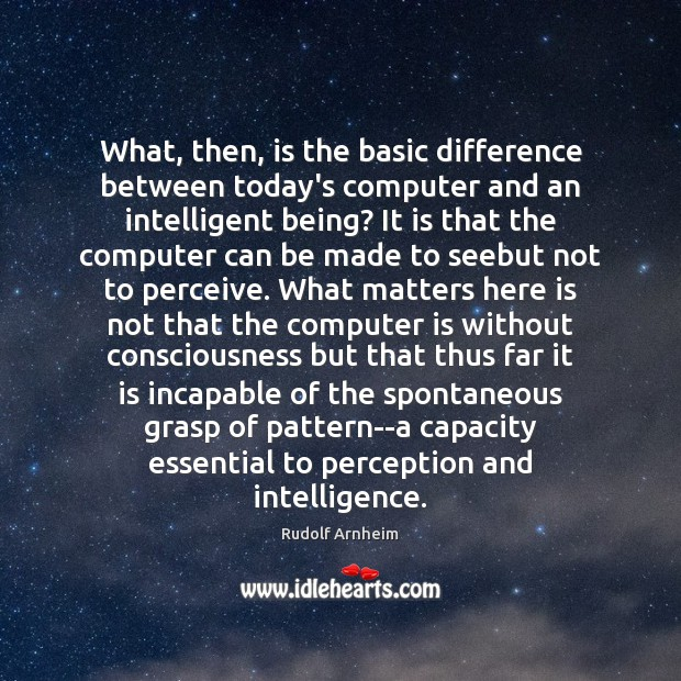 Image, What, then, is the basic difference between today's computer and an intelligent
