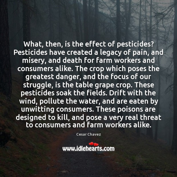 What, then, is the effect of pesticides? Pesticides have created a legacy Farm Quotes Image
