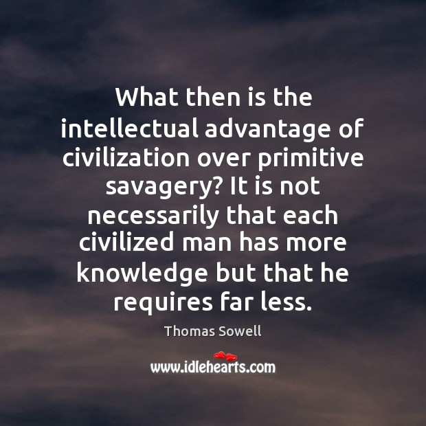 What then is the intellectual advantage of civilization over primitive savagery? It Image