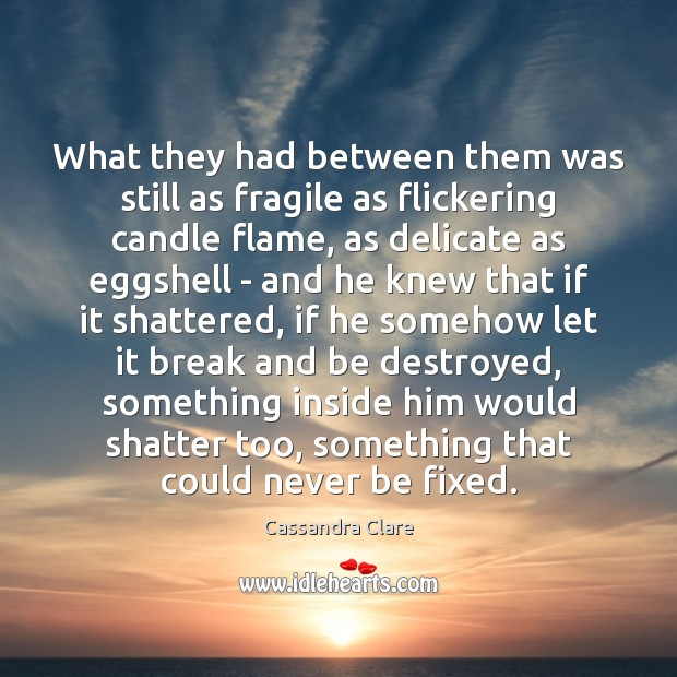 What they had between them was still as fragile as flickering candle Image