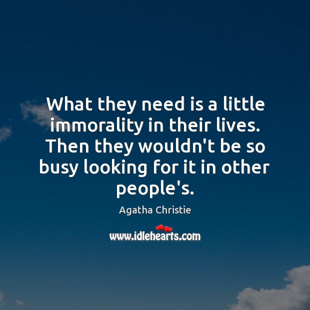 What they need is a little immorality in their lives. Then they Agatha Christie Picture Quote