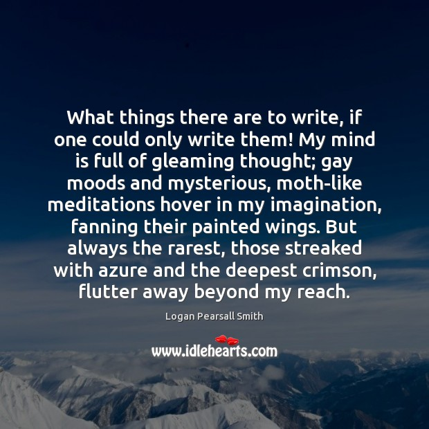 Image, What things there are to write, if one could only write them!