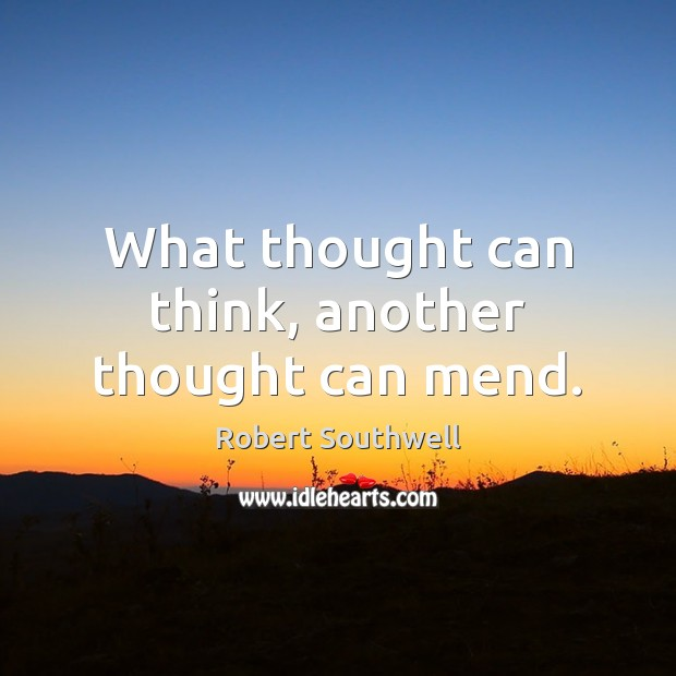 What thought can think, another thought can mend. Image