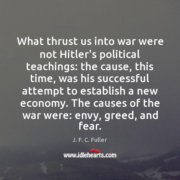 What thrust us into war were not Hitler's political teachings: the cause, J. F. C. Fuller Picture Quote