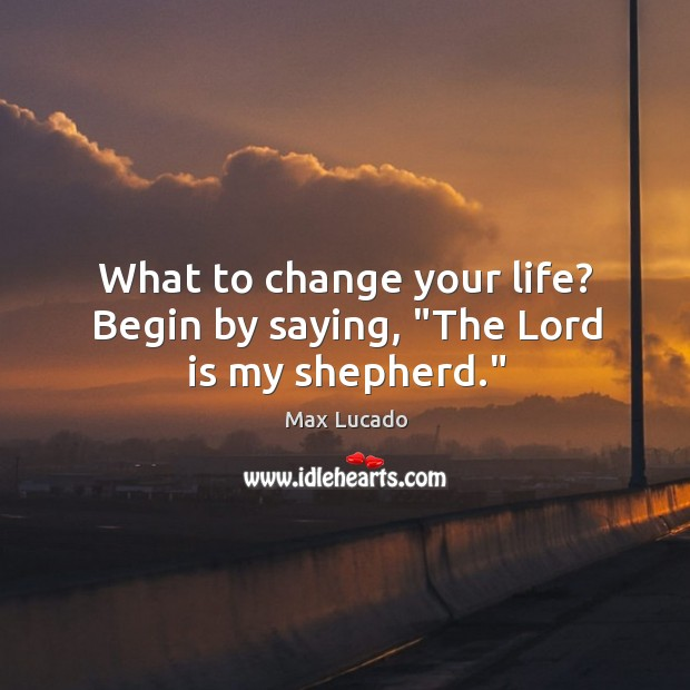 """Image, What to change your life? Begin by saying, """"The Lord is my shepherd."""""""