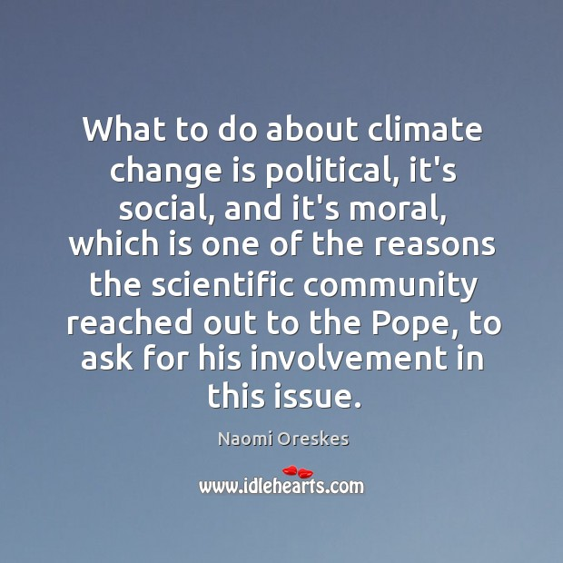 What to do about climate change is political, it's social, and it's Naomi Oreskes Picture Quote