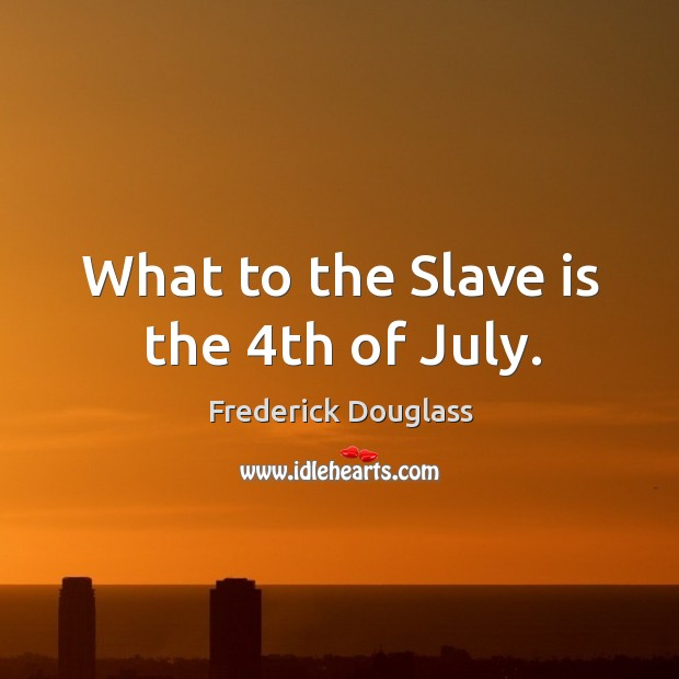What to the slave is the 4th of july. Image