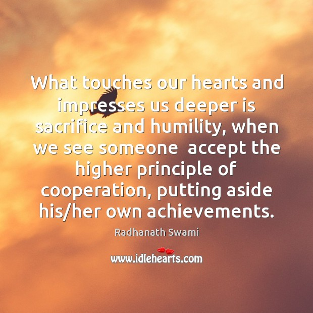 What touches our hearts and impresses us deeper is sacrifice and humility, Image