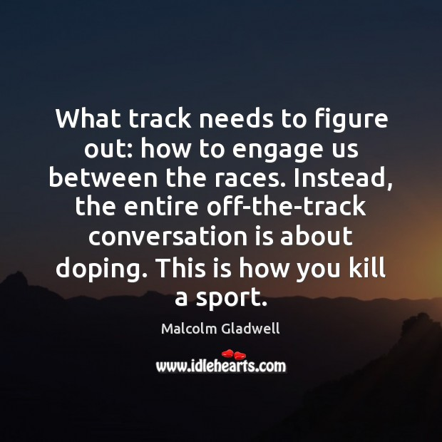 What track needs to figure out: how to engage us between the Malcolm Gladwell Picture Quote