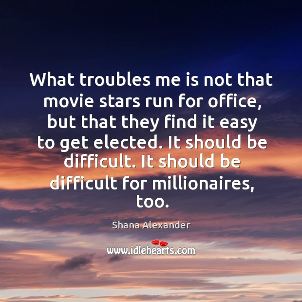 Image, What troubles me is not that movie stars run for office