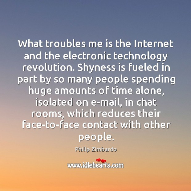 What troubles me is the internet and the electronic technology revolution. Image