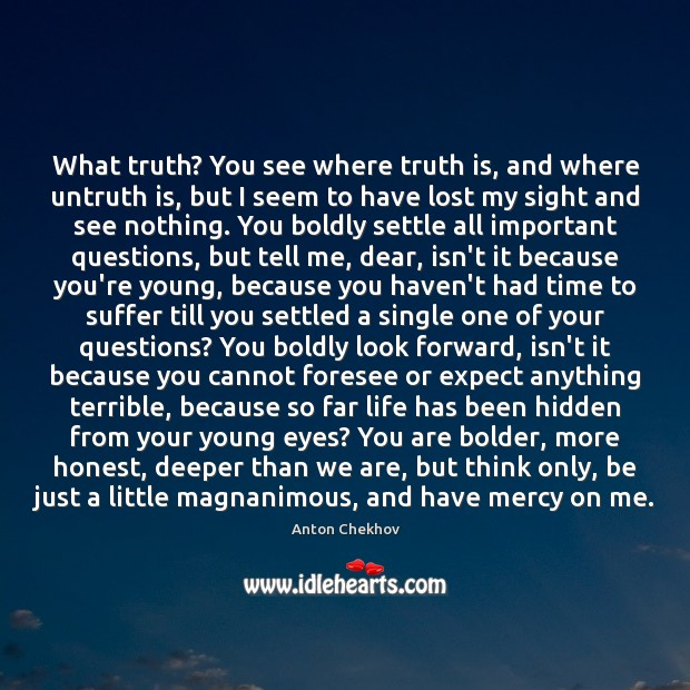 What truth? You see where truth is, and where untruth is, but Image