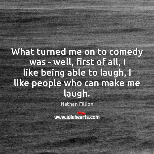 What turned me on to comedy was – well, first of all, Image