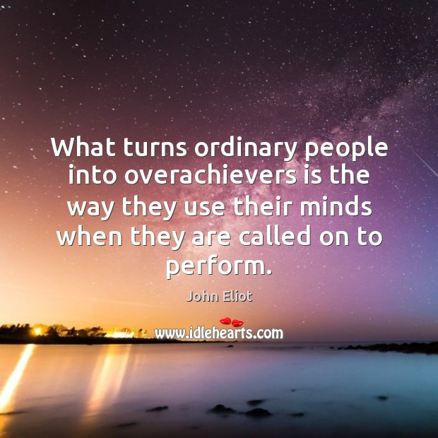 What turns ordinary people into overachievers is the way they use their John Eliot Picture Quote