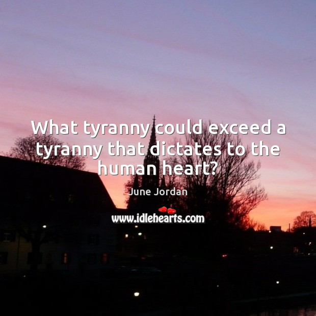 What tyranny could exceed a tyranny that dictates to the human heart? Image