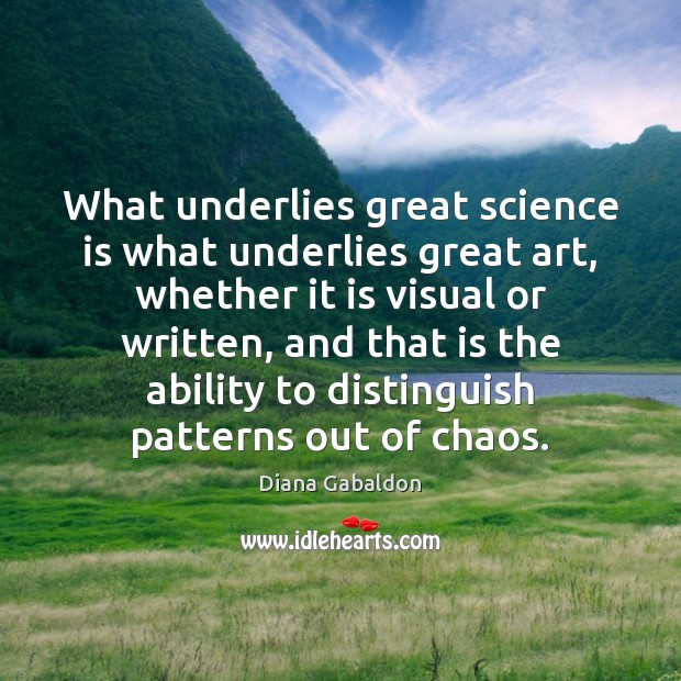 What underlies great science is what underlies great art, whether it is Image