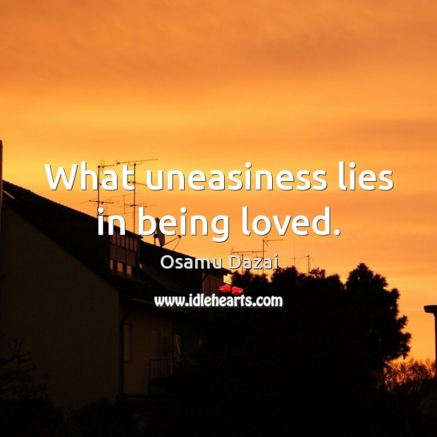 Image, What uneasiness lies in being loved.