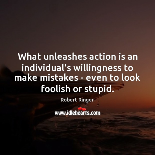 What unleashes action is an individual's willingness to make mistakes – even Image
