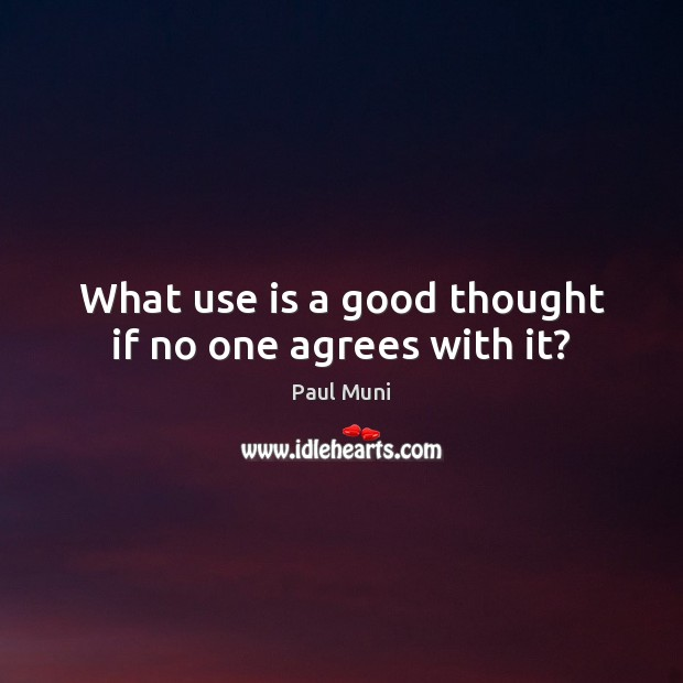 What use is a good thought if no one agrees with it? Image