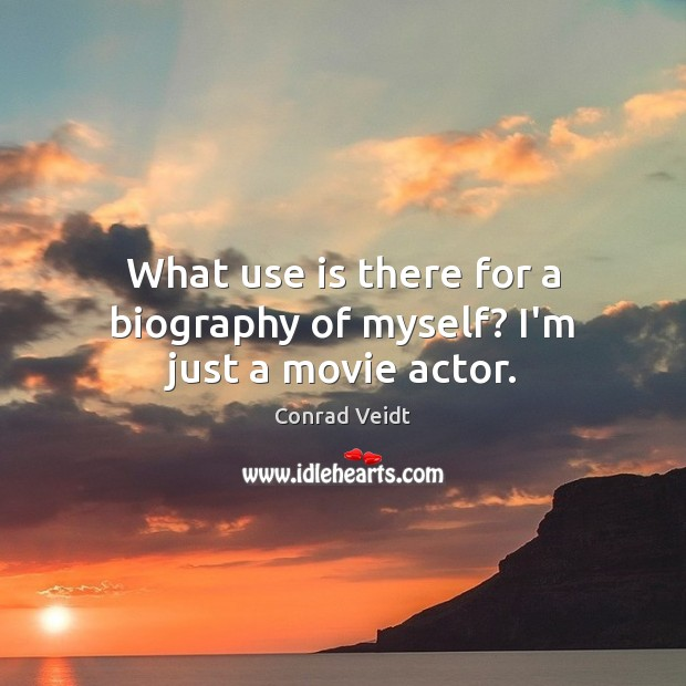 Image, What use is there for a biography of myself? I'm just a movie actor.