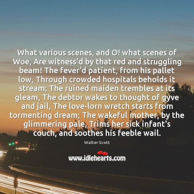 What various scenes, and O! what scenes of Woe, Are witness'd by Walter Scott Picture Quote