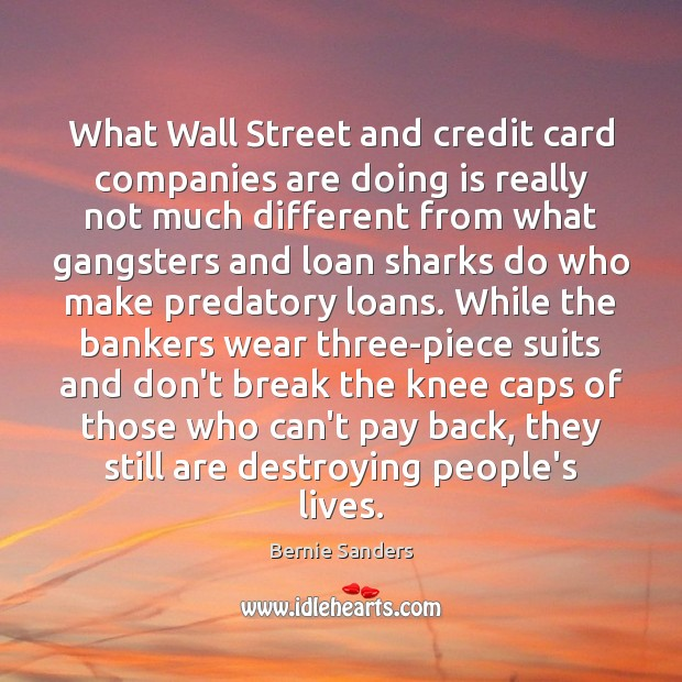 What Wall Street and credit card companies are doing is really not Bernie Sanders Picture Quote