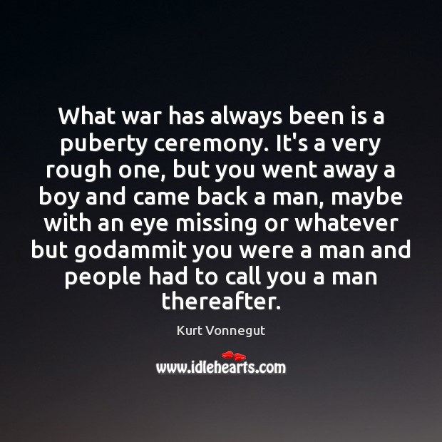 What war has always been is a puberty ceremony. It's a very Image