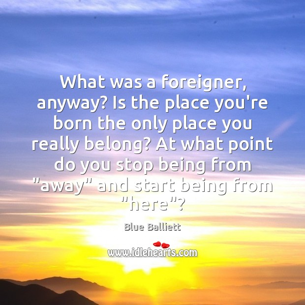 Image, What was a foreigner, anyway? Is the place you're born the only